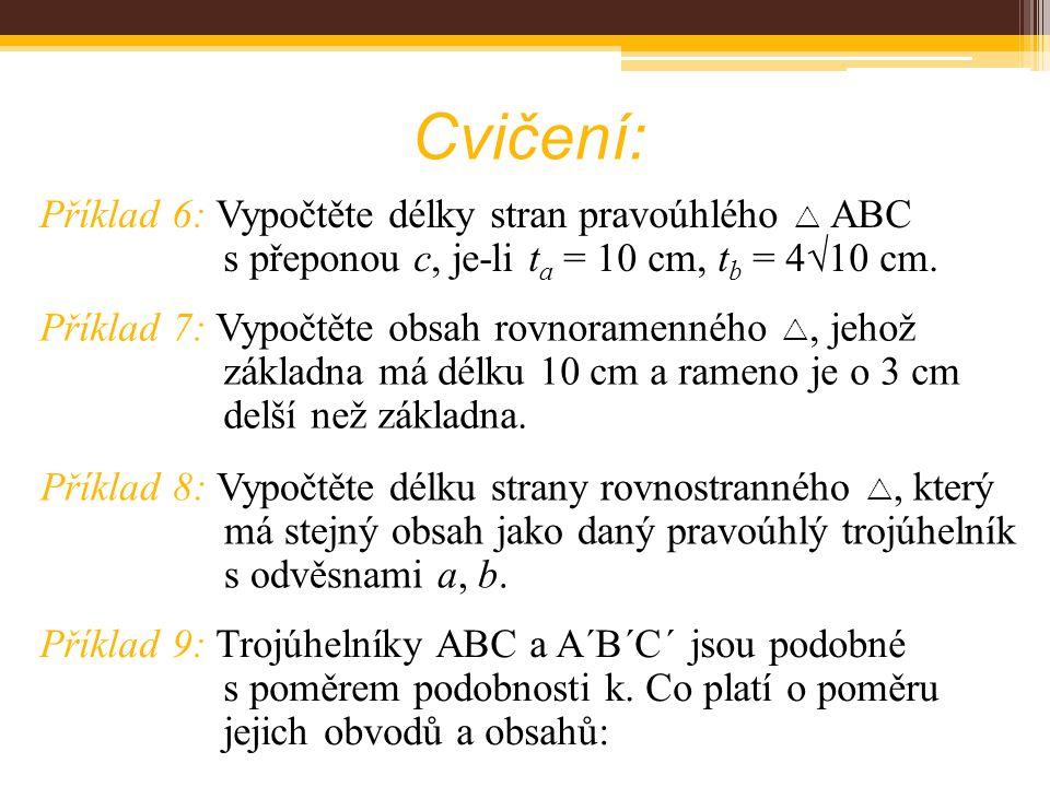 Cvičení: Příklad 6: Vypočtěte délky stran pravoúhlého  ABC s přeponou c, je-li ta = 10 cm, tb = 410 cm.