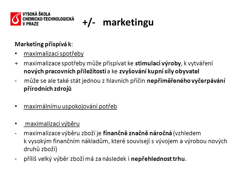 +/- marketingu Marketing přispívá k: maximalizaci spotřeby