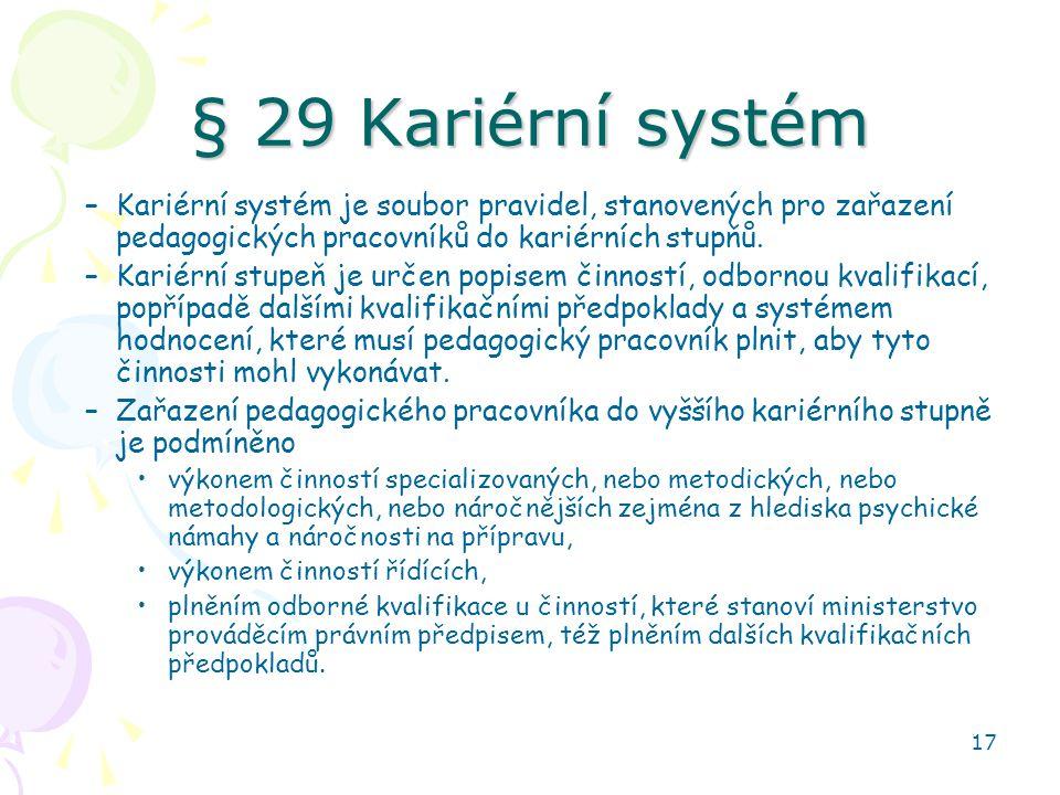 § 29 Kariérní systém Kariérní systém je soubor pravidel, stanovených pro zařazení pedagogických pracovníků do kariérních stupňů.