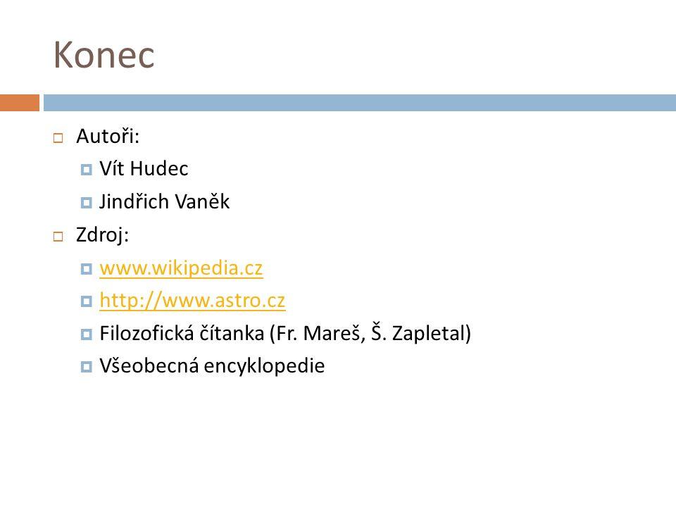 Konec Autoři: Vít Hudec Jindřich Vaněk Zdroj: www.wikipedia.cz