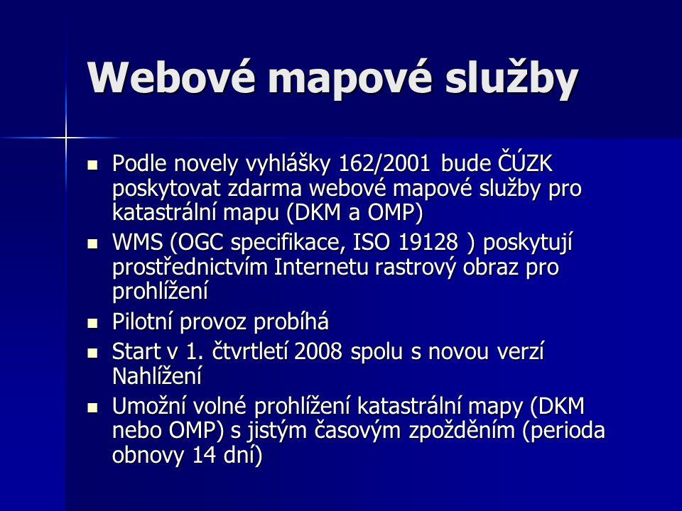 Webové mapové služby Podle novely vyhlášky 162/2001 bude ČÚZK poskytovat zdarma webové mapové služby pro katastrální mapu (DKM a OMP)