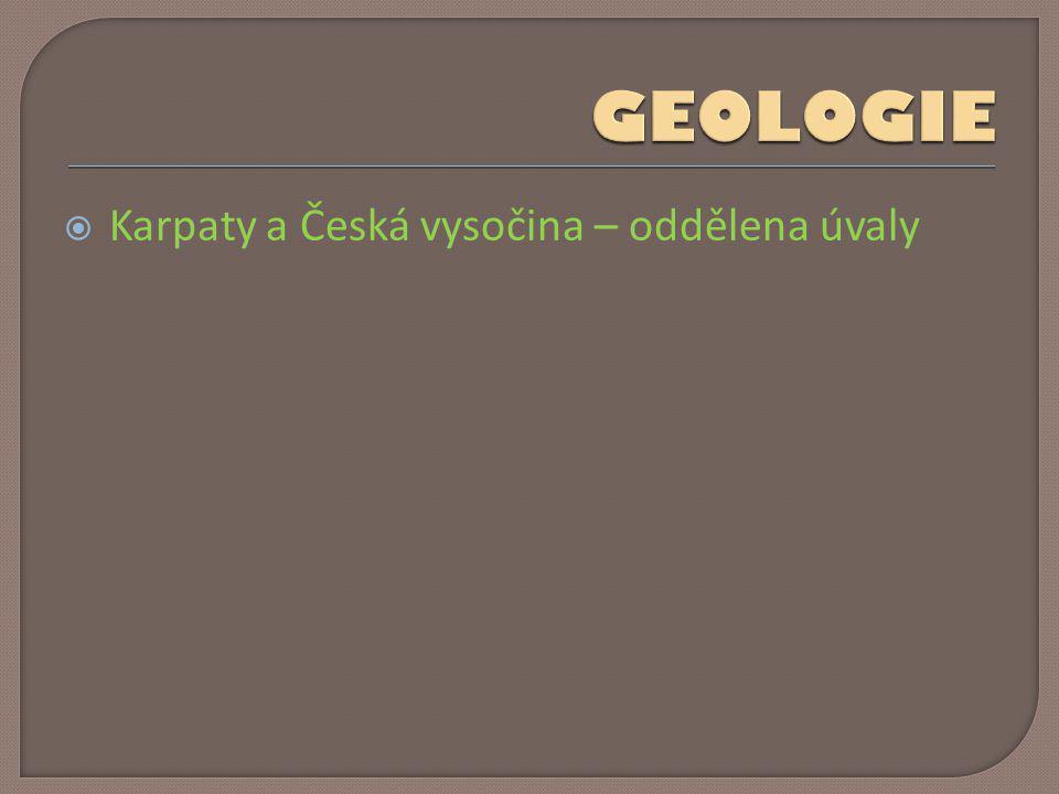 GEOLOGIE Karpaty a Česká vysočina – oddělena úvaly