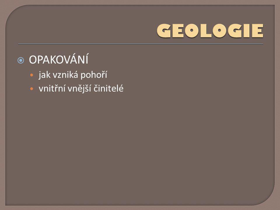 GEOLOGIE OPAKOVÁNÍ jak vzniká pohoří vnitřní vnější činitelé