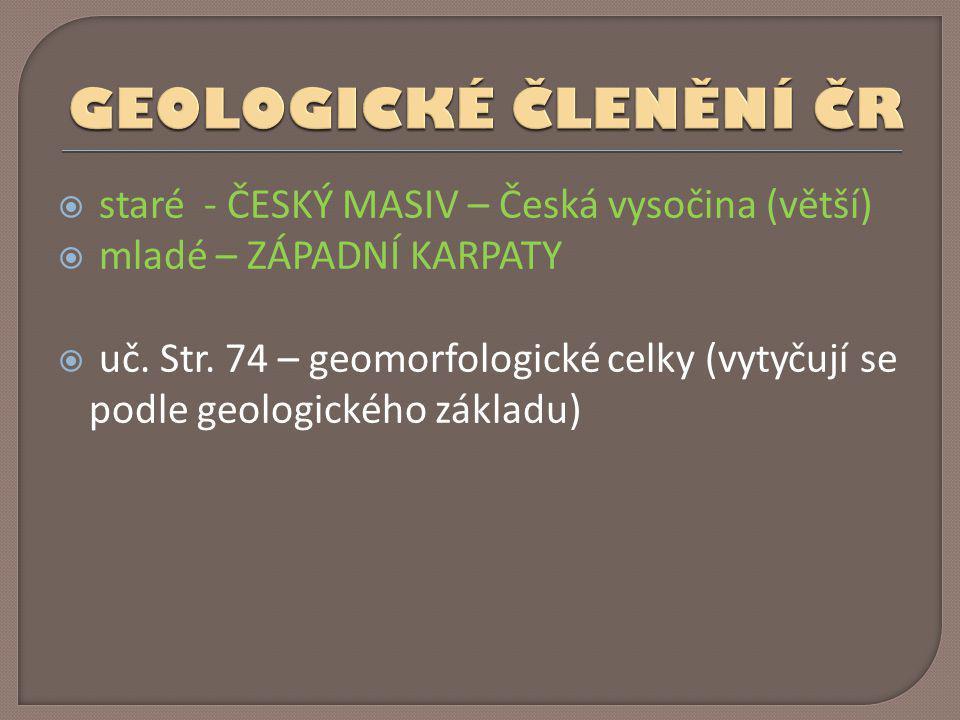GEOLOGICKÉ ČLENĚNÍ ČR staré - ČESKÝ MASIV – Česká vysočina (větší)