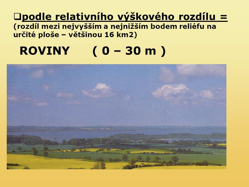 podle relativního výškového rozdílu = (rozdíl mezi nejvyšším a nejnižším bodem reliéfu na určité ploše – většinou 16 km2)