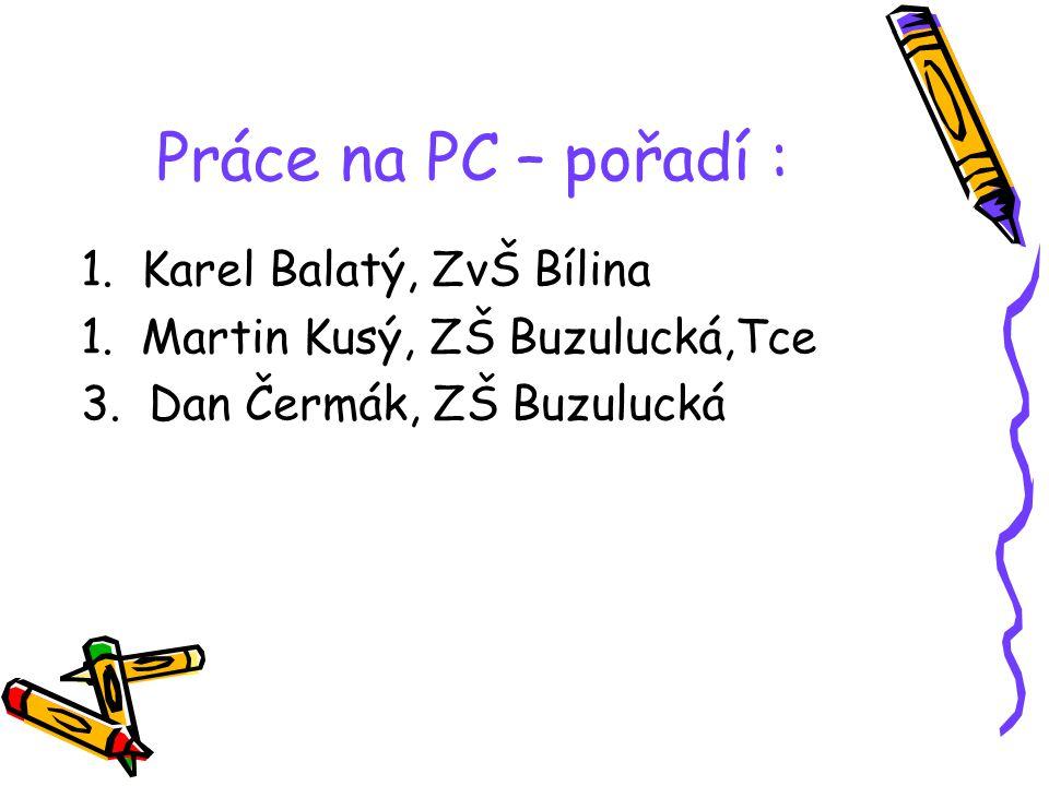 Práce na PC – pořadí : 1. Karel Balatý, ZvŠ Bílina