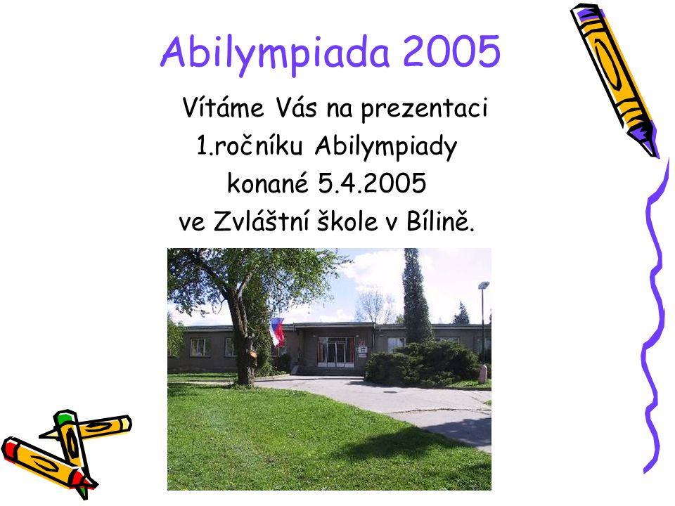 Abilympiada 2005 Vítáme Vás na prezentaci 1.ročníku Abilympiady