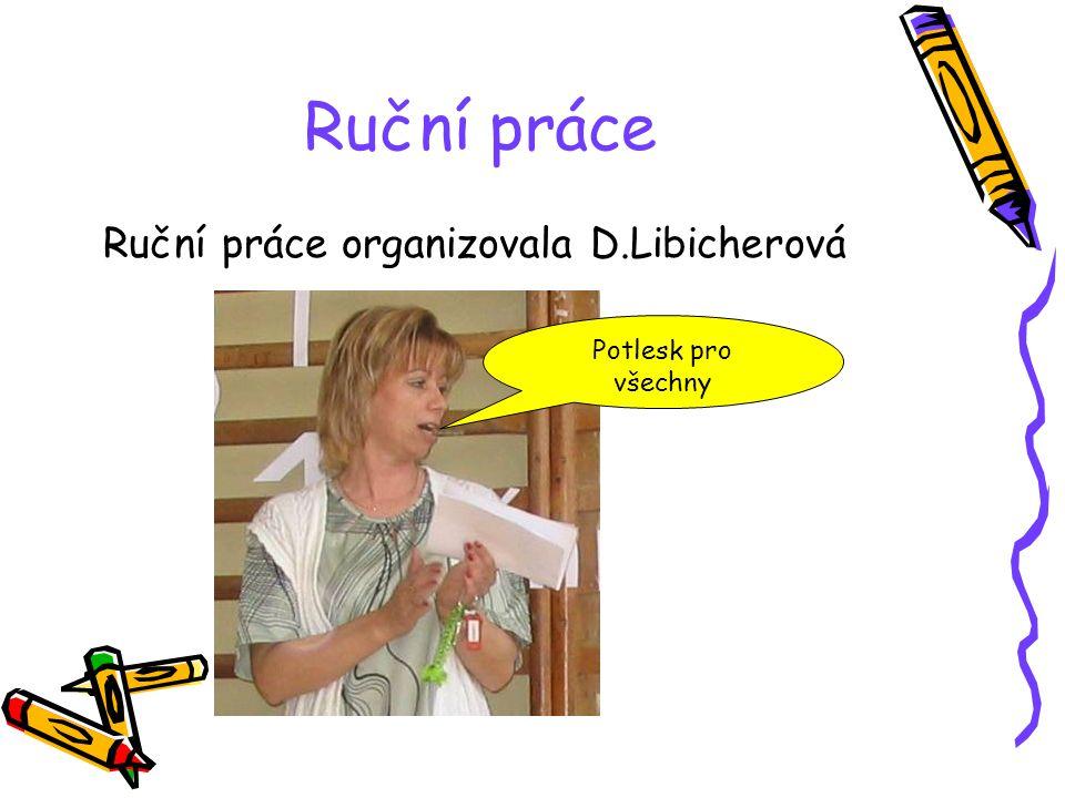 Ruční práce Ruční práce organizovala D.Libicherová Potlesk pro všechny