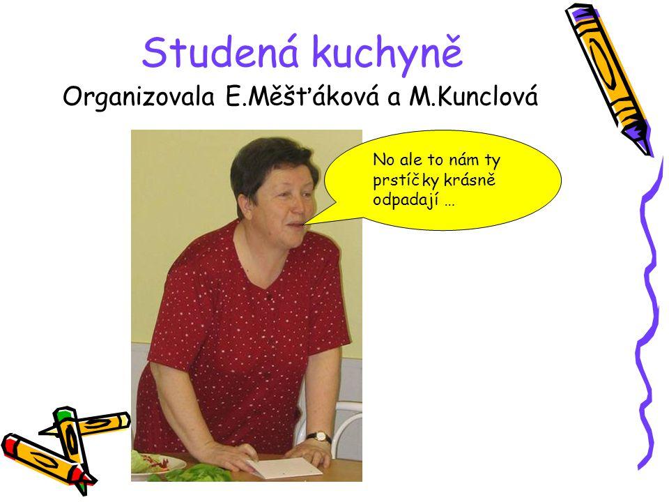 Studená kuchyně Organizovala E.Měšťáková a M.Kunclová