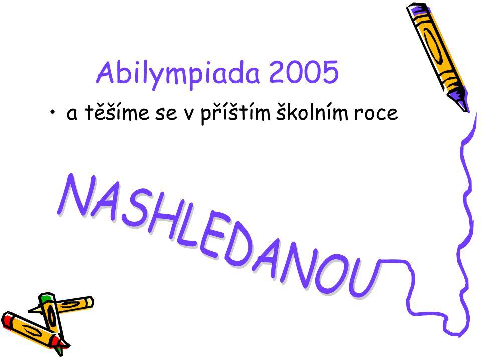 Abilympiada 2005 a těšíme se v příštím školním roce NASHLEDANOU