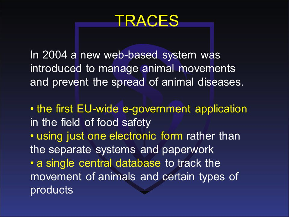 TRACES In 2004 a new web-based system was introduced to manage animal movements. and prevent the spread of animal diseases.