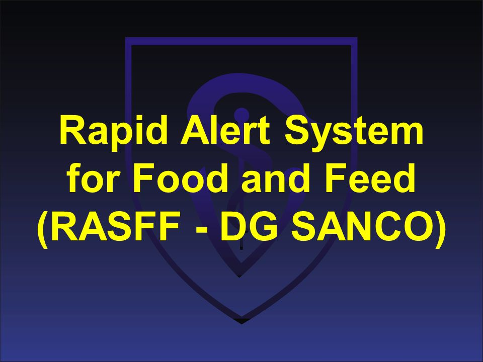 Rapid Alert System for Food and Feed (RASFF - DG SANCO)