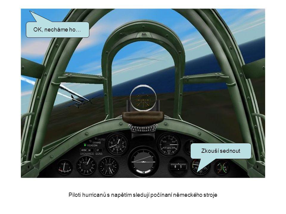 Piloti hurricanů s napětím sledují počínaní německého stroje