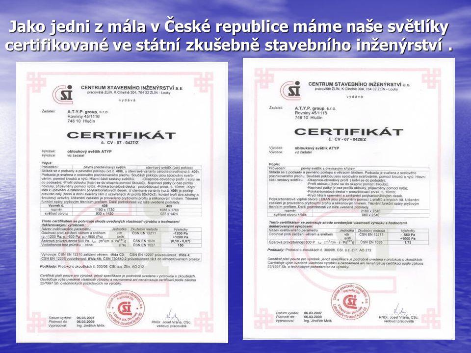 Jako jedni z mála v České republice máme naše světlíky certifikované ve státní zkušebně stavebního inženýrství .
