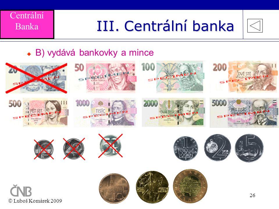 III. Centrální banka Centrální Banka B) vydává bankovky a mince