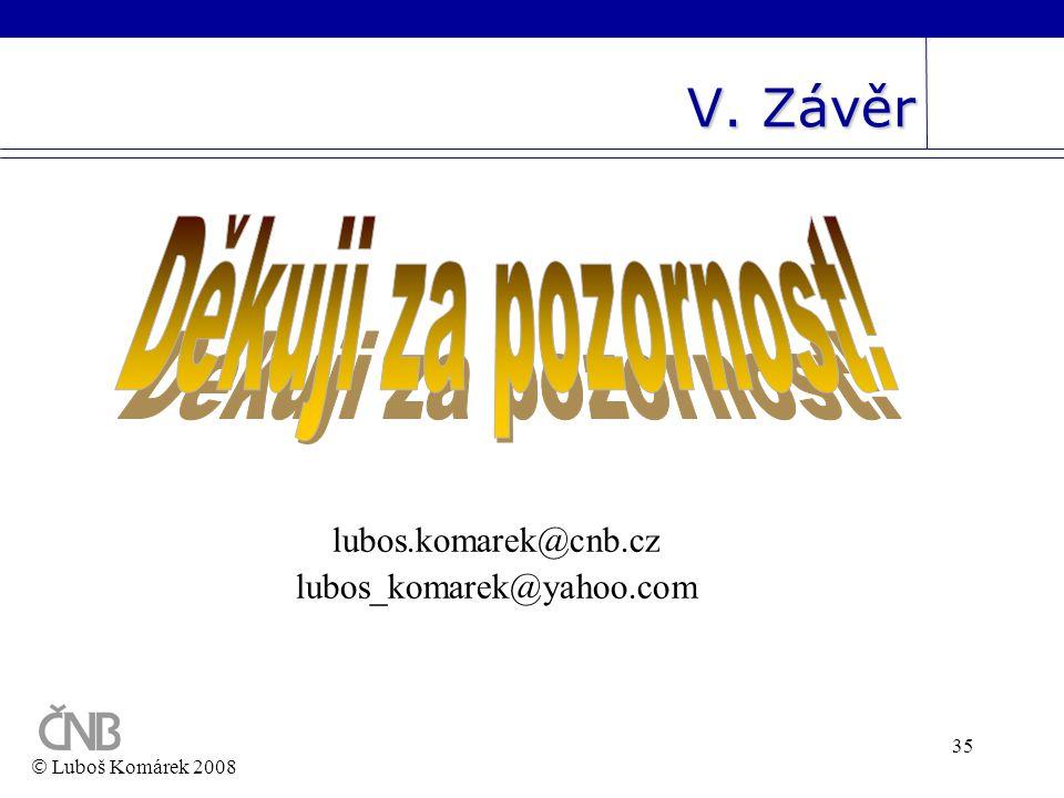 V. Závěr Děkuji za pozornost! lubos.komarek@cnb.cz