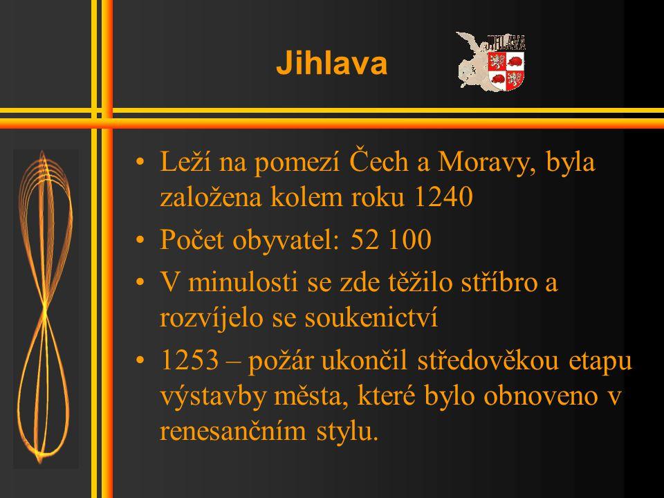 Jihlava Leží na pomezí Čech a Moravy, byla založena kolem roku 1240