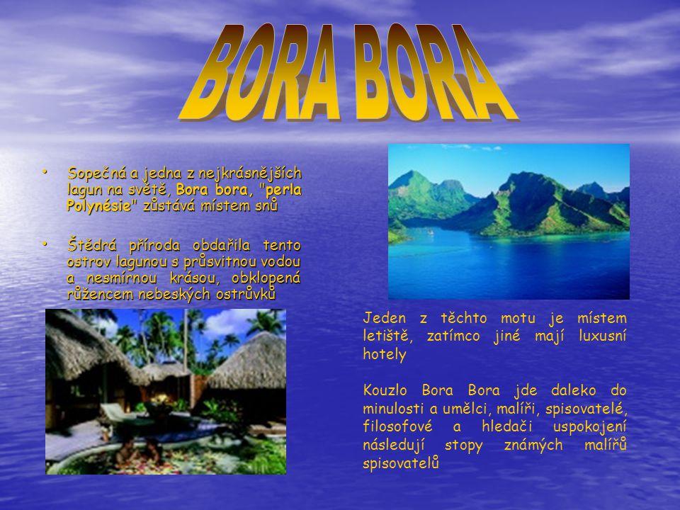 BORA BORA Sopečná a jedna z nejkrásnějších lagun na světě, Bora bora, perla Polynésie zůstává místem snů.