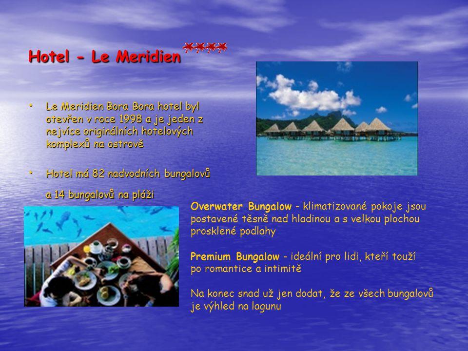 Hotel - Le Meridien Le Meridien Bora Bora hotel byl otevřen v roce 1998 a je jeden z nejvíce originálních hotelových komplexů na ostrově.