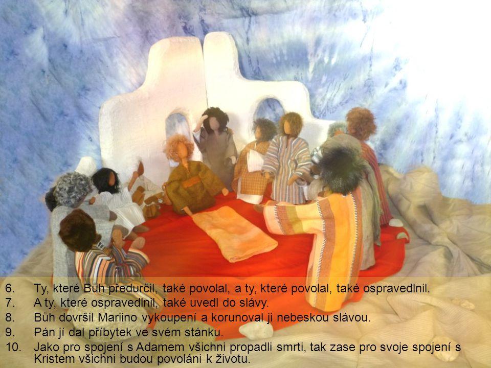 Ty, které Bůh předurčil, také povolal, a ty, které povolal, také ospravedlnil.