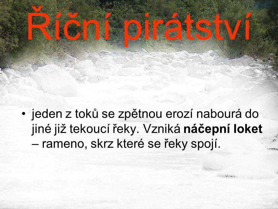 Říční pirátství jeden z toků se zpětnou erozí nabourá do jiné již tekoucí řeky.