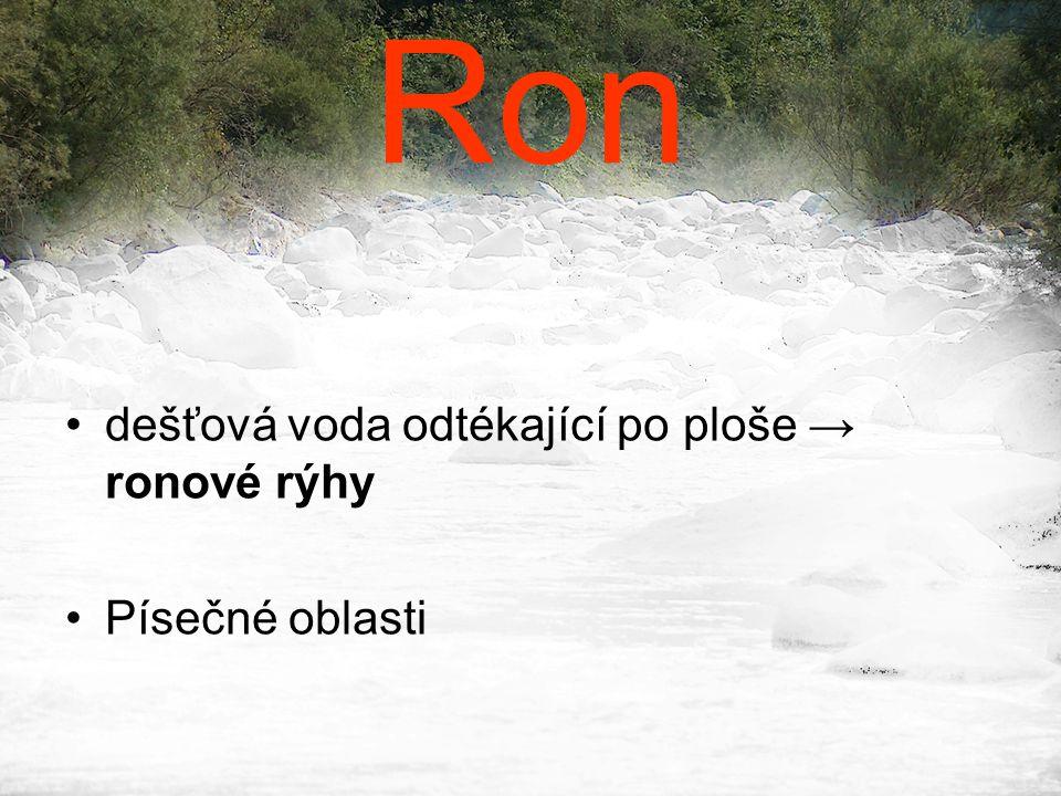 Ron dešťová voda odtékající po ploše → ronové rýhy Písečné oblasti