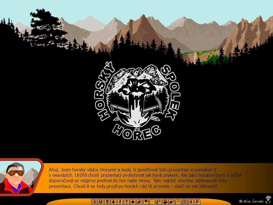 Ahoj. Jsem horský vůdce Horymír a budu ti zpestřovat tuto prezentaci a pomáhat ti