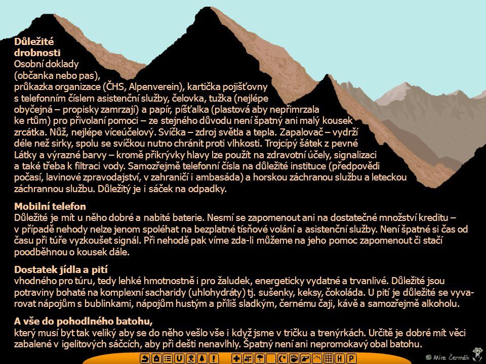 Důležité drobnosti. Osobní doklady. (občanka nebo pas), průkazka organizace (ČHS, Alpenverein), kartička pojišťovny.