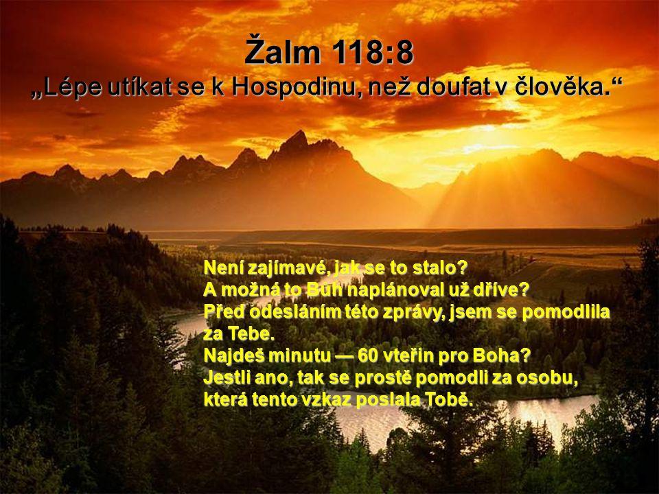 """Žalm 118:8 """"Lépe utíkat se k Hospodinu, než doufat v člověka."""