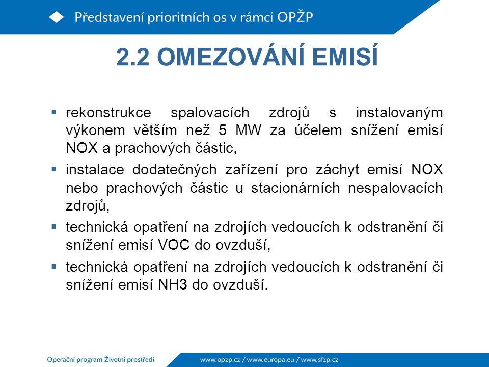 2.2 OMEZOVÁNÍ EMISÍ rekonstrukce spalovacích zdrojů s instalovaným výkonem větším než 5 MW za účelem snížení emisí NOX a prachových částic,