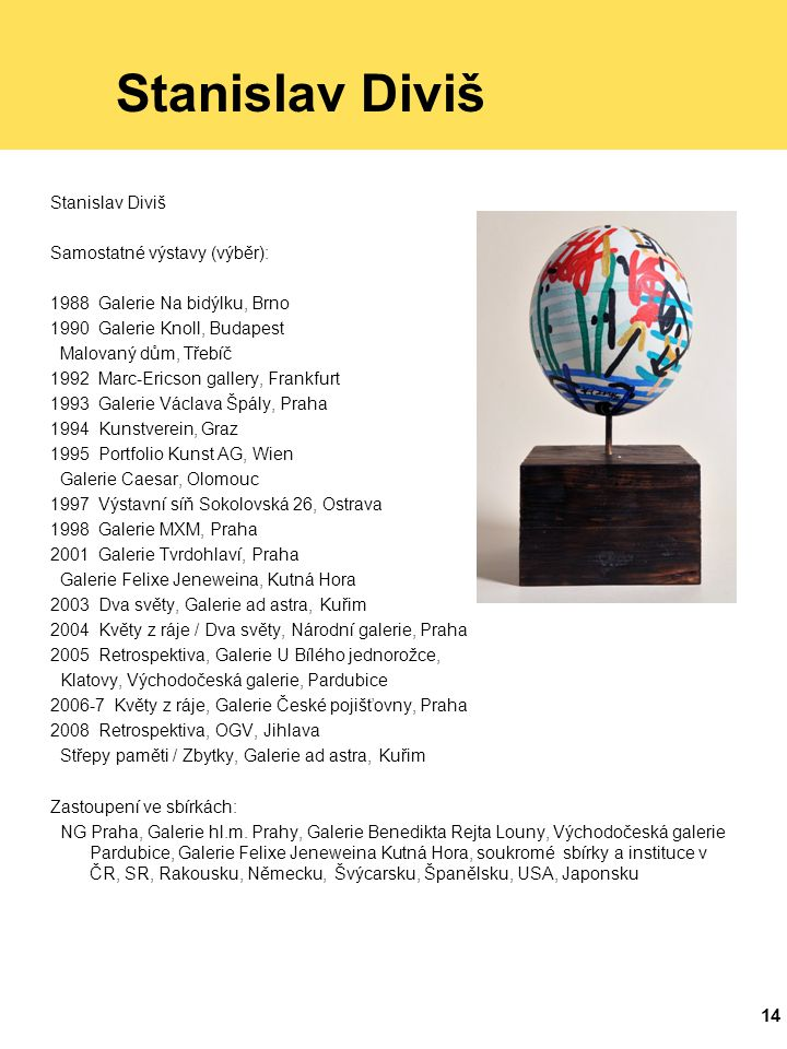Stanislav Diviš Stanislav Diviš Samostatné výstavy (výběr):