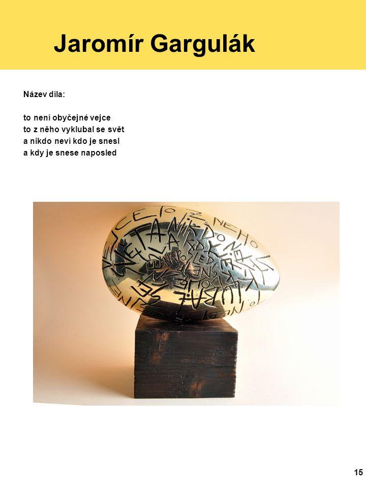 Jaromír Gargulák Název díla: to není obyčejné vejce