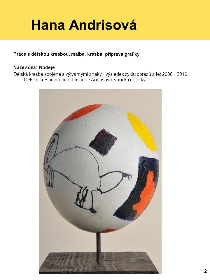 Hana Andrisová Práce s dětskou kresbou, malba, kresba, příprava grafiky. Název díla: Naděje.