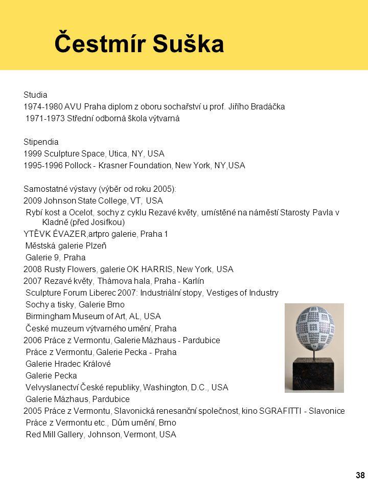 Čestmír Suška Studia. 1974-1980 AVU Praha diplom z oboru sochařství u prof. Jiřího Bradáčka. 1971-1973 Střední odborná škola výtvarná.