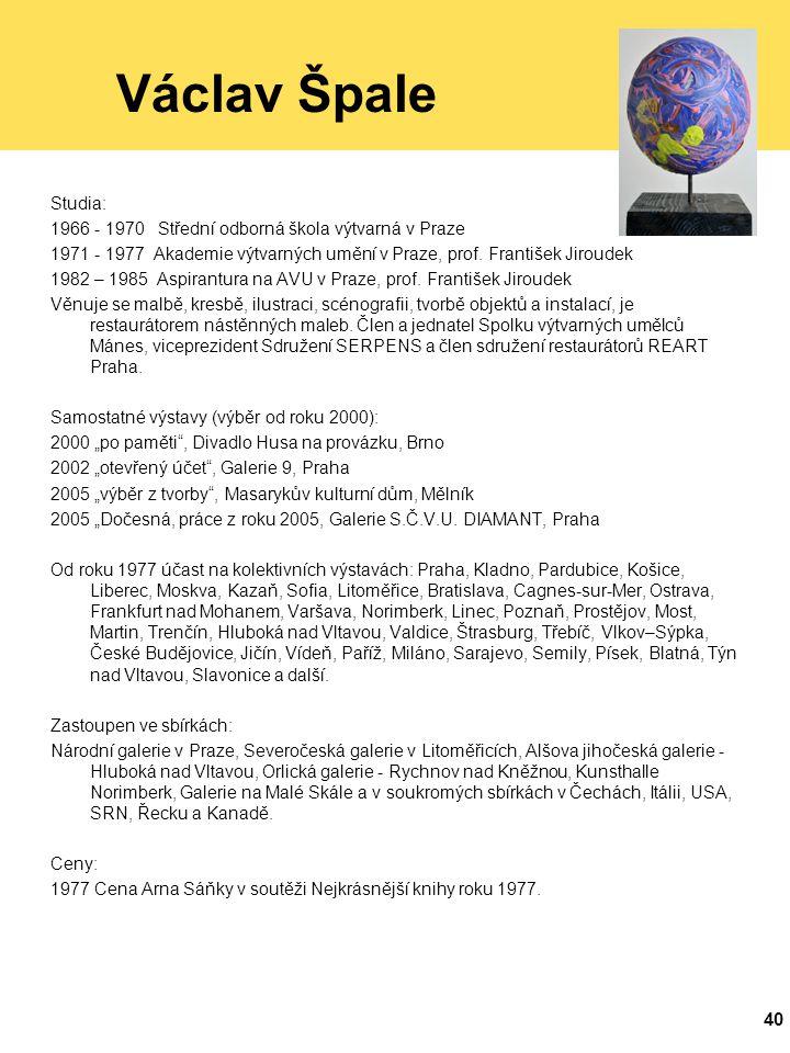 Václav Špale Studia: 1966 - 1970 Střední odborná škola výtvarná v Praze. 1971 - 1977 Akademie výtvarných umění v Praze, prof. František Jiroudek.