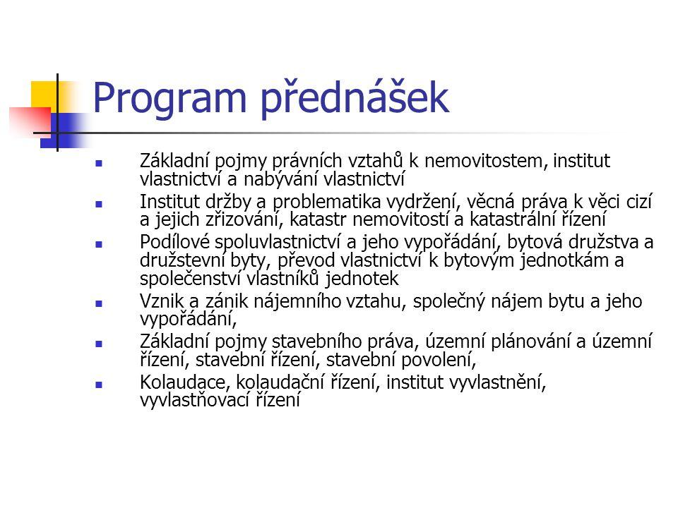 Program přednášek Základní pojmy právních vztahů k nemovitostem, institut vlastnictví a nabývání vlastnictví.