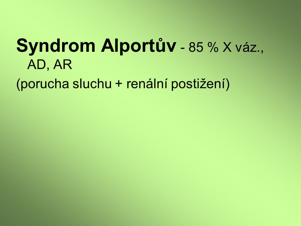 Syndrom Alportův - 85 % X váz., AD, AR