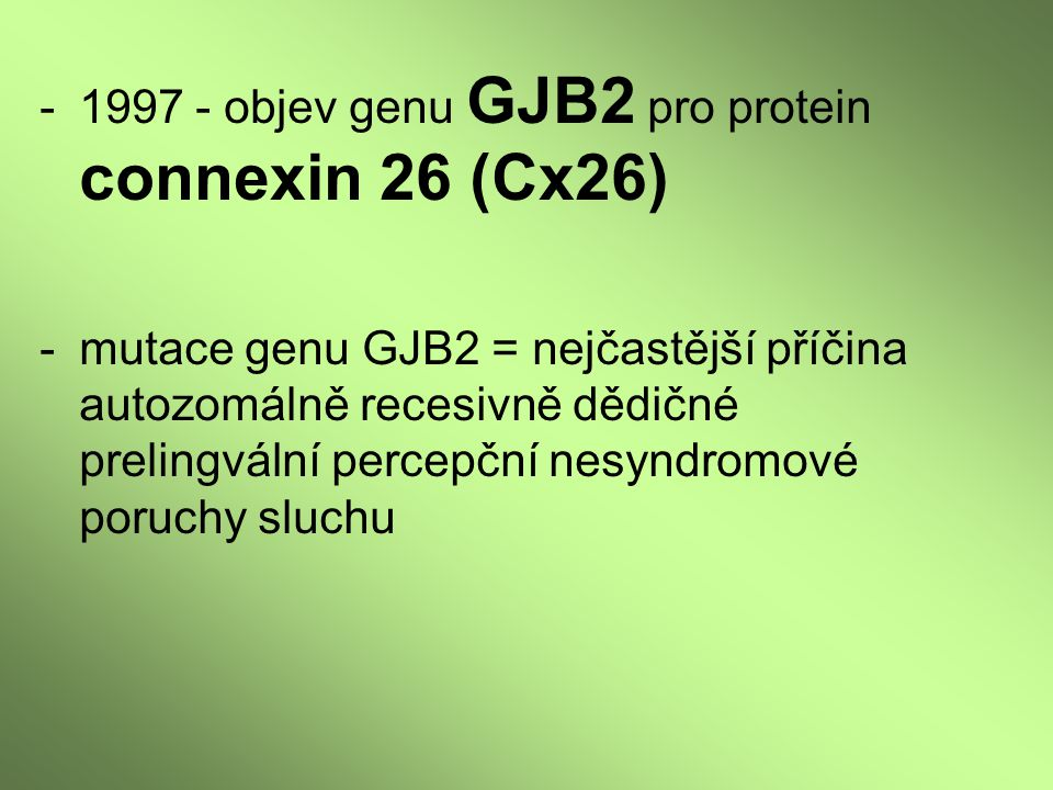 1997 - objev genu GJB2 pro protein connexin 26 (Cx26)