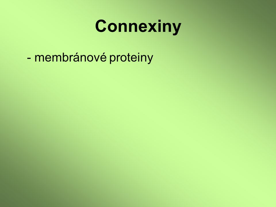 Connexiny - membránové proteiny