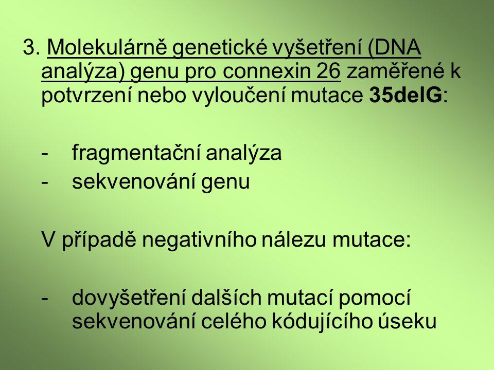 3. Molekulárně genetické vyšetření (DNA analýza) genu pro connexin 26 zaměřené k potvrzení nebo vyloučení mutace 35delG: