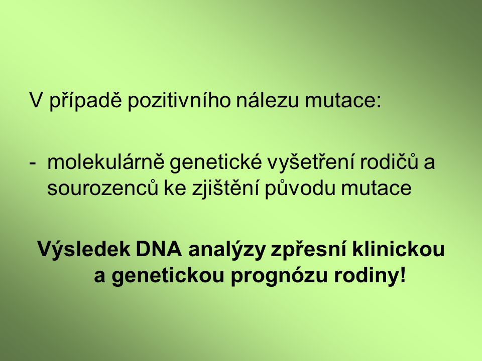 Výsledek DNA analýzy zpřesní klinickou a genetickou prognózu rodiny!