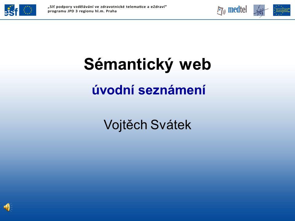 Sémantický web úvodní seznámení Vojtěch Svátek 1