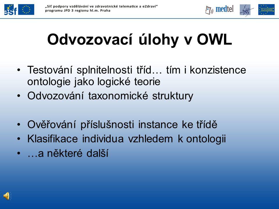 Odvozovací úlohy v OWL Testování splnitelnosti tříd… tím i konzistence ontologie jako logické teorie.