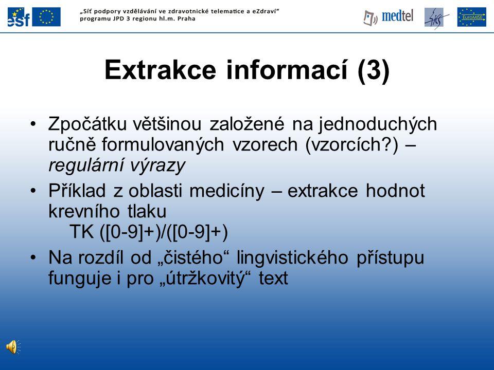 Extrakce informací (3) Zpočátku většinou založené na jednoduchých ručně formulovaných vzorech (vzorcích ) – regulární výrazy.
