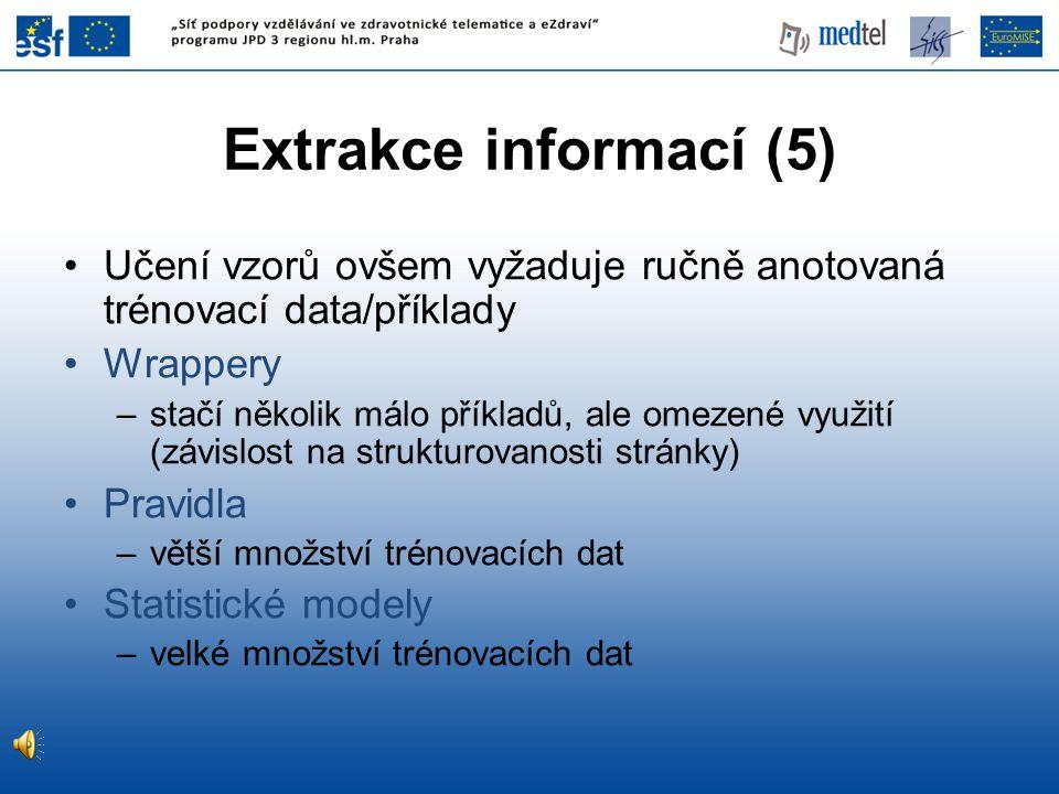 Extrakce informací (5) Učení vzorů ovšem vyžaduje ručně anotovaná trénovací data/příklady. Wrappery.
