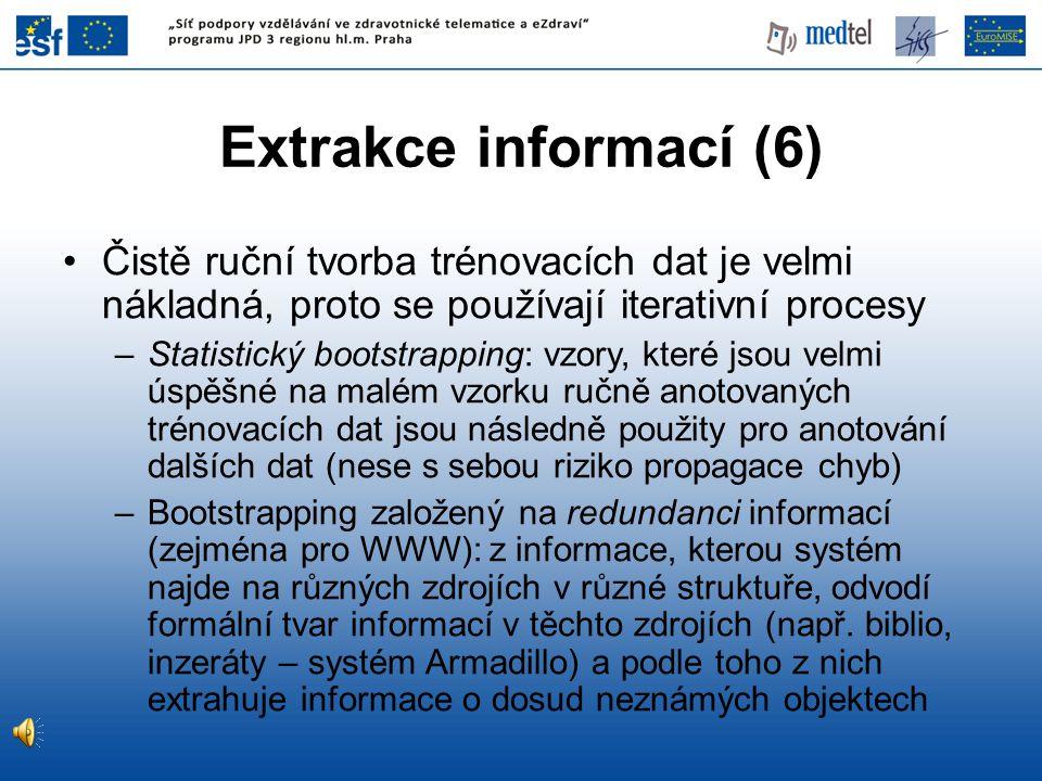 Extrakce informací (6) Čistě ruční tvorba trénovacích dat je velmi nákladná, proto se používají iterativní procesy.