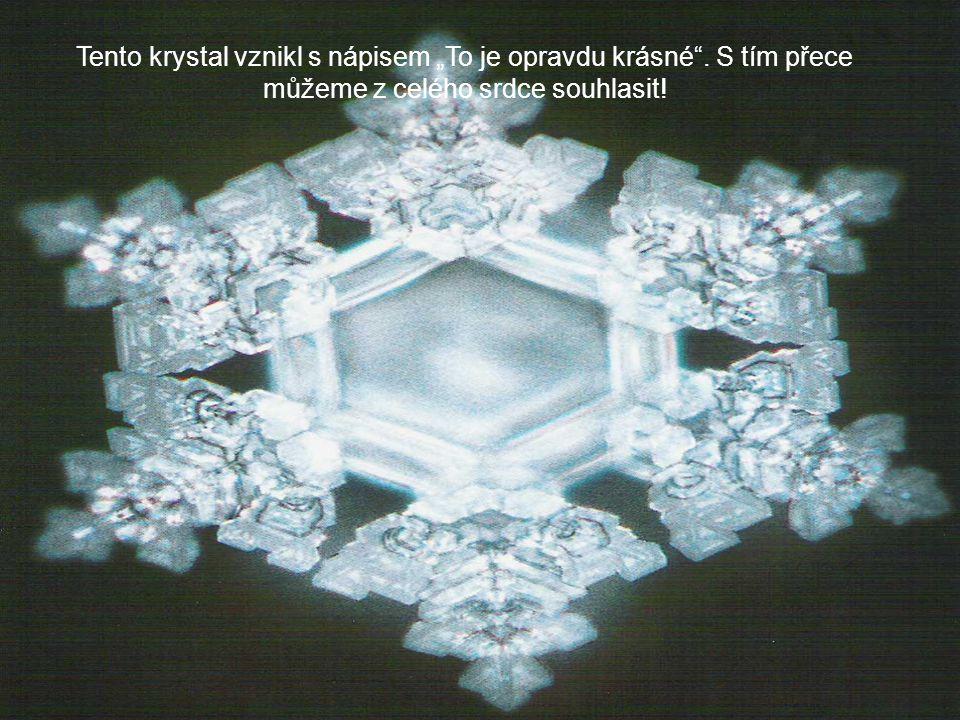 """Tento krystal vznikl s nápisem """"To je opravdu krásné"""