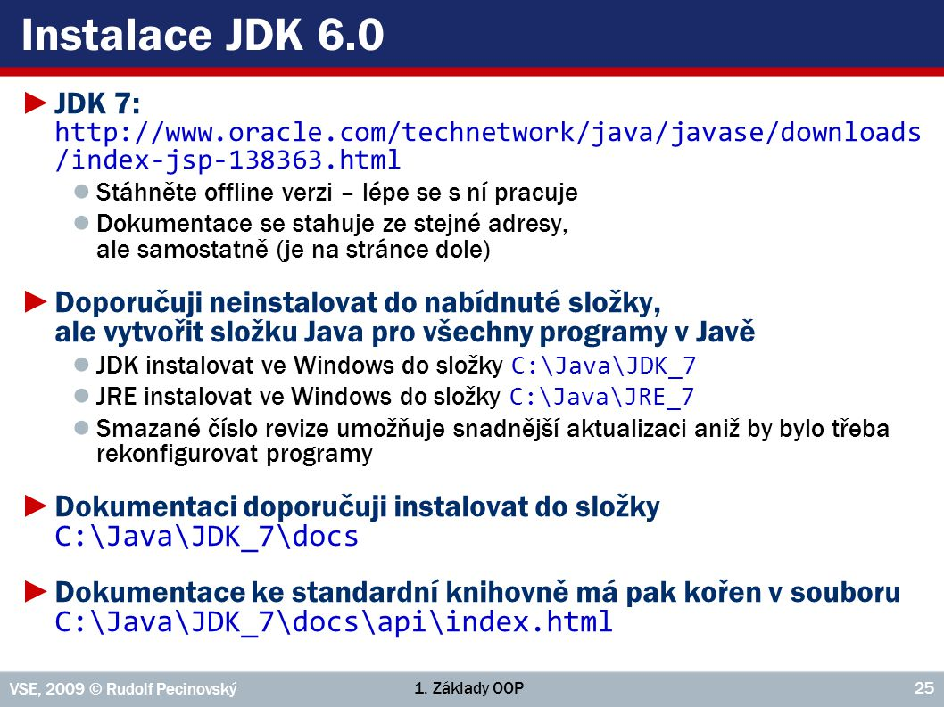 Instalace JDK 6.0 JDK 7: http://www.oracle.com/technetwork/java/javase/downloads /index-jsp-138363.html.