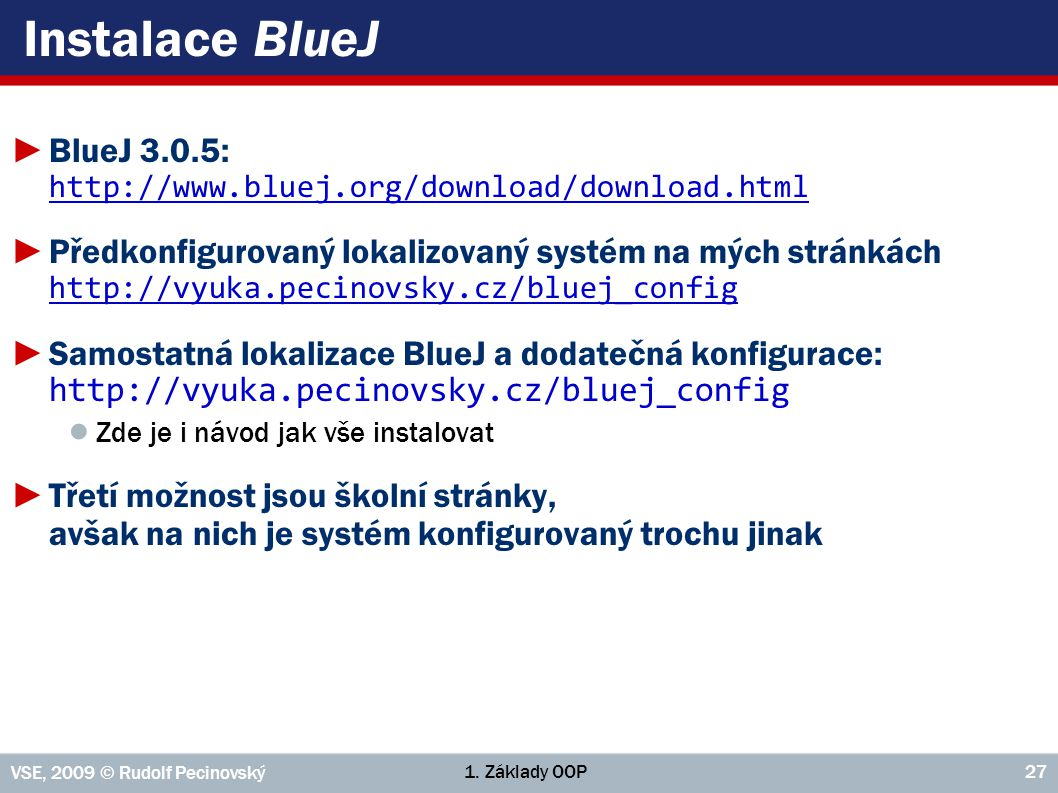 Instalace BlueJ BlueJ 3.0.5: http://www.bluej.org/download/download.html.
