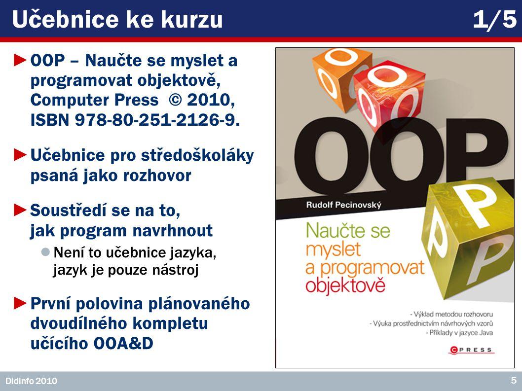 Učebnice ke kurzu 1/5 OOP – Naučte se myslet a programovat objektově, Computer Press © 2010, ISBN 978-80-251-2126-9.